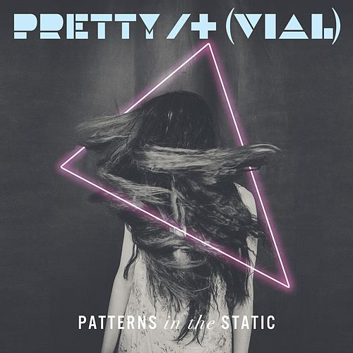 Patterns in the Static by Pretty