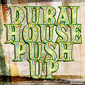 Play & Download Dubai House Push Up by Various Artists | Napster