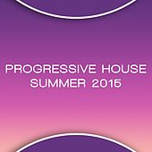 Play & Download Progressive House Summer 2015 by Various Artists | Napster