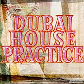 Play & Download Dubai House Practice by Various Artists | Napster