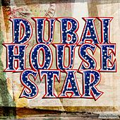 Play & Download Dubai House Star by Various Artists | Napster