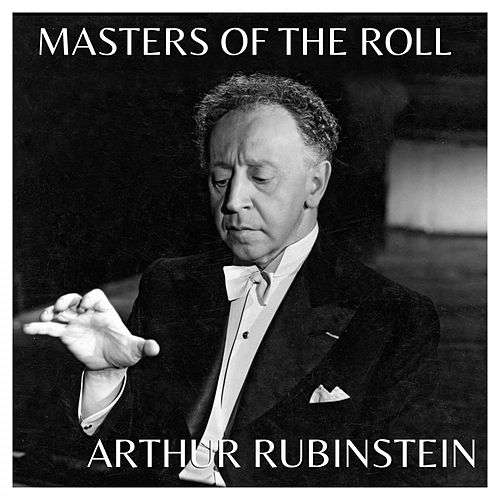 The Masters of the Roll – Artur Rubinstein by Artur Rubinstein