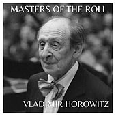 Play & Download The Masters Of The Roll - Vladimir Horowitz by Vladimir Horowitz | Napster