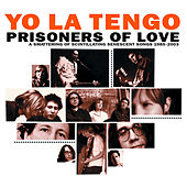Play & Download Prisoners of Love - A Smattering of Scintillating Senescent Songs 1985-2003 by Yo La Tengo | Napster