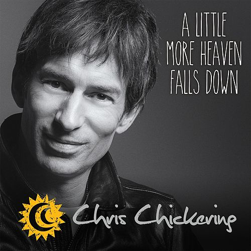 A Little More Heaven Falls Down by Chris Chickering