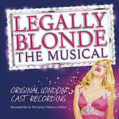 Play & Download Legally Blonde The Musical: Original London Cast Recording by Various Artists | Napster