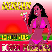 Play & Download Cheerleader (Extended Mixes) by Disco Pirates | Napster