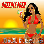 Play & Download Cheerleader (Dominican Sunrise Remix) by Disco Pirates | Napster