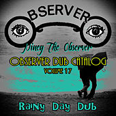 Play & Download Observer Dub Catalog, Vol. 17 (Rainy Day Dub) by Niney the Observer | Napster