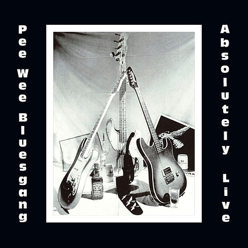Play & Download Absolutely Live by Pee Wee Bluesgang | Napster