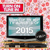 Play & Download Turn on, Tune In - Sounds of the Best Tv Adverts of 2015 Vol. 2 by Various Artists | Napster