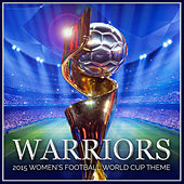 Warriors - 2015 Women's Football World Cup Theme by L'orchestra Cinematique