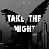 Play & Download Take The Night by AC Slater | Napster