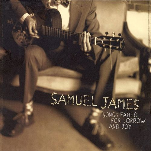 Play & Download Songs Famed for Sorrow and Joy by Samuel James | Napster