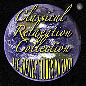 Classical Relaxation Collection - The Greatest Tunes On Earth von Various Artists