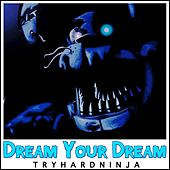 Play & Download Dream Your Dream by TryHardNinja | Napster
