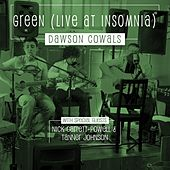 Green (Live At Insomnia) [feat. Nick Garrett-Powell & Tanner Johnson] by Dawson Cowals