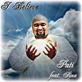 Play & Download I Believe (feat. Sina) by Pati | Napster