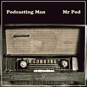 Podcasting Man by Mr Pod