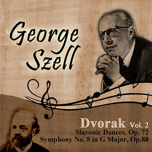 Dvorak, Vol. 2: Slavonic Dances, Op. 72 - Symphony No. 8 in G Major, Op.88 by George Szell
