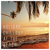 Play & Download Holiday Chillout at the Beach by Various Artists | Napster