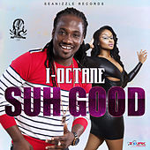 Play & Download Suh Good - Single by I-Octane | Napster