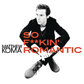 Play & Download So F**kin' Romantic by Matthew Koma | Napster