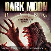 Play & Download Dark Moon Rising: Original Motion Picture Soundtrack by Various Artists | Napster