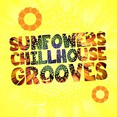 Play & Download Sunfowers Chillhouse Grooves by Various Artists | Napster