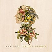 Bright Shadow by Ana Egge