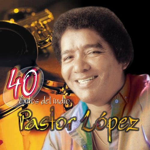 40 Éxitos del Indio Pastor López de Pastor Lopez