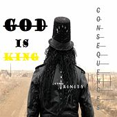 God Is King - Consequences by Trinity
