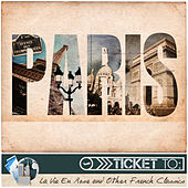 Play & Download Ticket to Paris: La Vie en Rose and Other French Classics by Various Artists | Napster