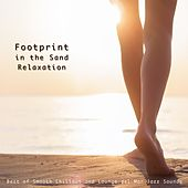 Footprint in the Sand Relaxation (Best of Smooth Chillout and Lounge del Mar Jazz Sounds) by Various Artists