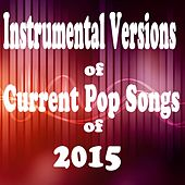 Play & Download Instrumental Versions of Current Pop Songs of 2015 by The O'Neill Brothers Group | Napster