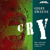 Play & Download Giles Swayne: Cry, Op. 27 by BBC Singers | Napster