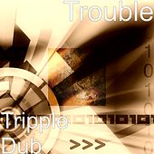 Play & Download Tripple Dub by Trouble | Napster