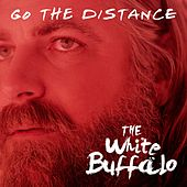 Play & Download Go The Distance by The White Buffalo | Napster