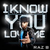 Play & Download I Know You Love Me by Raz B | Napster