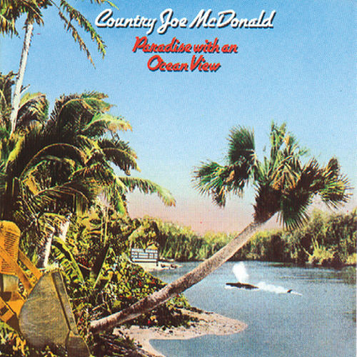 Paradise With An Ocean View by Country Joe McDonald