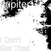 I Don't Get Tired by Jupiter