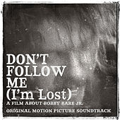 Play & Download Don't Follow Me (I'm Lost) -- Original Motion Picture Soundtrack by Bobby Bare Jr. | Napster