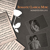 Romantic Classical Music - Moments for Love by Various Artists