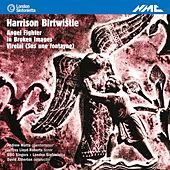 Play & Download Birtwistle: Angel Fighter, In Broken Images & Virelai (Sus une fontayne) by Various Artists | Napster