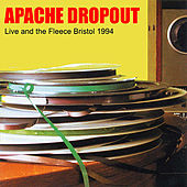 Play & Download Live At The Fleece Bristol 1994 by Apache Dropout | Napster