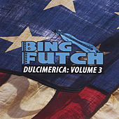 Dulcimerica, Vol. 3 by Bing Futch