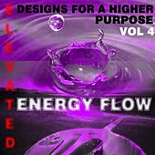 Play & Download Elevated Designs For A Higher Purpose Vol 4 by Energy Flow | Napster
