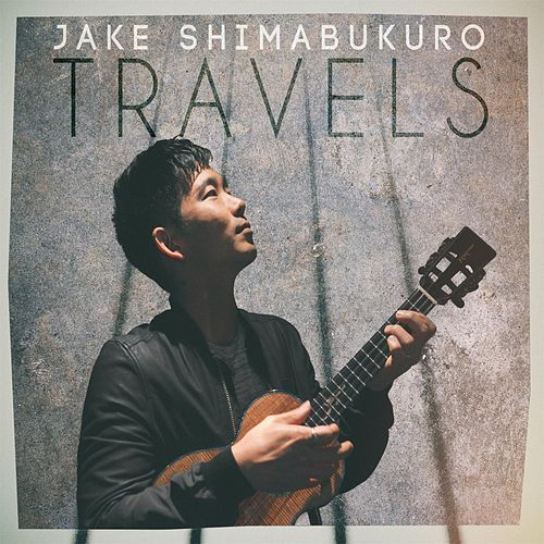 Play & Download Travels by Jake Shimabukuro | Napster