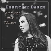 Play & Download If I Could Have Chosen by Christine Bauer | Napster