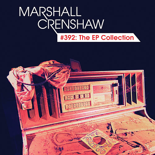 Play & Download #392: The EP Collection by Marshall Crenshaw | Napster